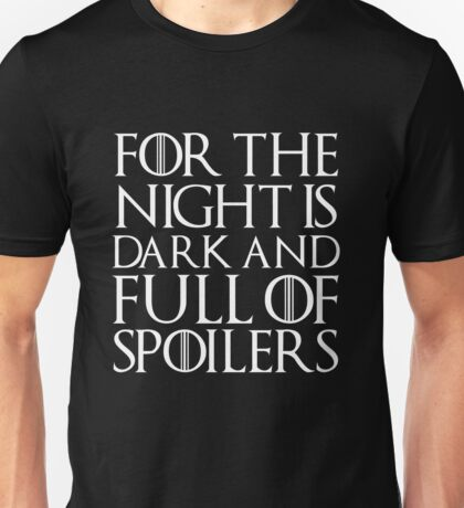 For the night is dark and full of spoilers Unisex T-Shirt