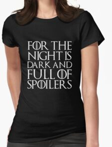 For the night is dark and full of spoilers Womens Fitted T-Shirt