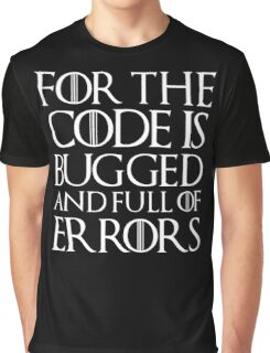For the code is bugged and full of errors... Graphic T-Shirt