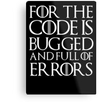 For the code is bugged and full of errors... Metal Print