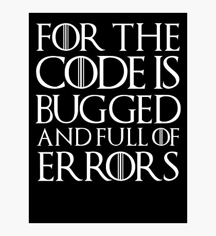 For the code is bugged and full of errors... Photographic Print