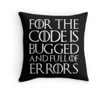 For the code is bugged and full of errors... Throw Pillow