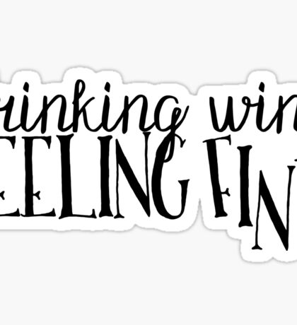 Drinking Wine, Feeling Fine Sticker