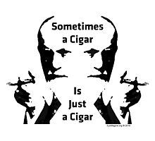 Sometimes a Cigar is Just a Cigar Photographic Print