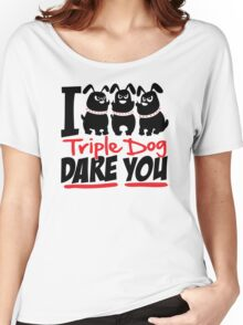 Triple Dog Dare Women's Relaxed Fit T-Shirt