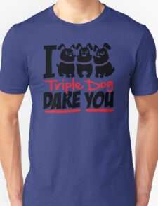 Triple Dog Dare Unisex T-Shirt