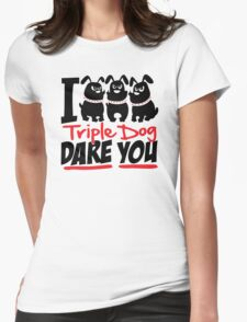 Triple Dog Dare Womens Fitted T-Shirt