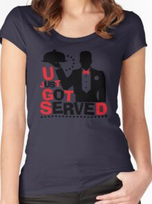 U Just Got Served Women's Fitted Scoop T-Shirt