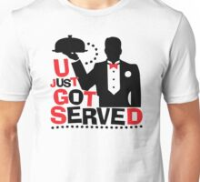 U Just Got Served Unisex T-Shirt