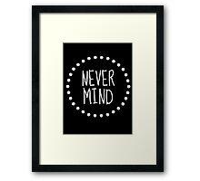 Never Mind Framed Print