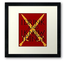 I Drink and I Know Things Framed Print