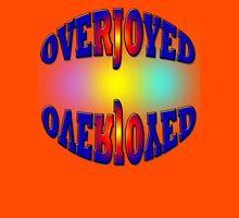 Overjoyed - Art + Products Design  Unisex T-Shirt