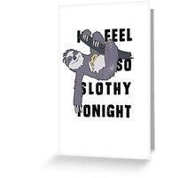 I feel so slothy tonight Greeting Card