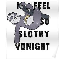 I feel so slothy tonight Poster