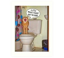 A Little PRIVACY...Please? Shut The Door!  Art Print