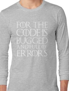 For the code is bugged and full of errors... Long Sleeve T-Shirt