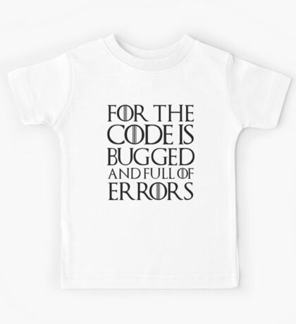 For the code is bugged and full of errors... Kids Tee