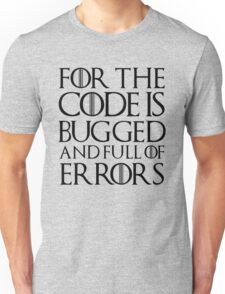 For the code is bugged and full of errors... Unisex T-Shirt