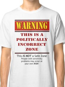 Warning: This is a Politically Incorrect Zone Classic T-Shirt