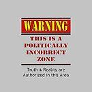 Warning: Politically Incorrect Zone by Buckwhite