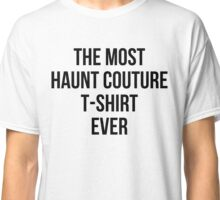 The Most Haunt Couture T-Shirt Ever Classic T-Shirt