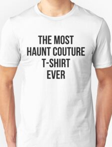 The Most Haunt Couture T-Shirt Ever T-Shirt