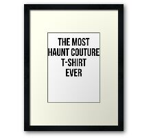 The Most Haunt Couture T-Shirt Ever Framed Print