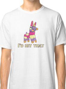 I'd Hit That Pinata Classic T-Shirt