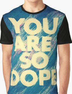 You Are So Dope  Graphic T-Shirt