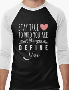 Stay true to who you are, don't let anyone else define you Men's Baseball ¾ T-Shirt