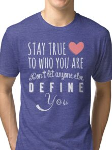 Stay true to who you are, don't let anyone else define you Tri-blend T-Shirt