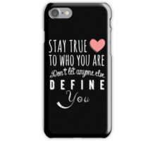 Stay true to who you are, don't let anyone else define you iPhone Case/Skin