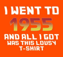 I Went To 1955 And All I Got Was This Lousy T-Shirt Kids Tee