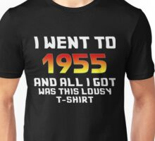 I Went To 1955 And All I Got Was This Lousy T-Shirt Unisex T-Shirt