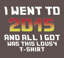 I Went To 2015 And All I Got Was This Lousy T-Shirt One Piece - Short Sleeve