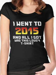 I Went To 2015 And All I Got Was This Lousy T-Shirt Women's Fitted Scoop T-Shirt