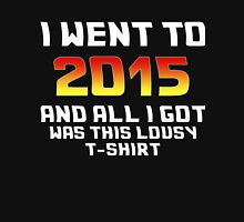 I Went To 2015 And All I Got Was This Lousy T-Shirt T-Shirt