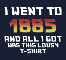 I Went To 1885 And All I Got Was This Lousy T-Shirt Kids Tee
