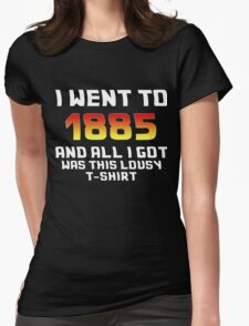 I Went To 1885 And All I Got Was This Lousy T-Shirt Womens Fitted T-Shirt