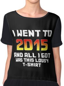 I Went To 2015 And All I Got Was This Lousy T-Shirt Chiffon Top