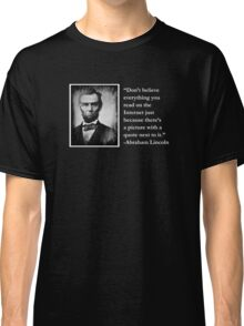 Don't believe everything you read on the Internet Classic T-Shirt