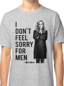 I don't feel sorry for men. Classic T-Shirt