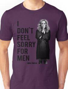 I don't feel sorry for men. Unisex T-Shirt