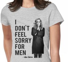 I don't feel sorry for men. Womens Fitted T-Shirt