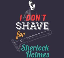 I don't shave for Sherlock Holmes Unisex T-Shirt