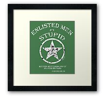 ENLISTED MEN are STUPID!   (But Cunning and Sly!) Framed Print