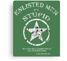 ENLISTED MEN are STUPID!   (But Cunning and Sly!) Canvas Print