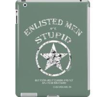 ENLISTED MEN are STUPID!   (But Cunning and Sly!) iPad Case/Skin