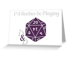 I'd Rather be playing D&D Greeting Card