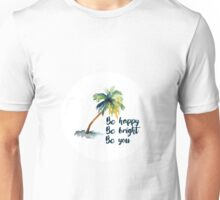 Be Happy Be Bright Be you Unisex T-Shirt